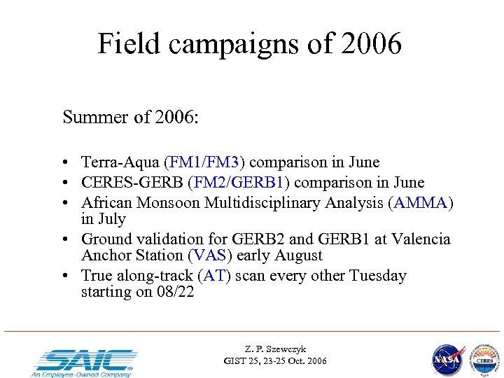 Field campaigns of 2006 Summer of 2006: • Terra-Aqua (FM 1/FM 3) comparison in