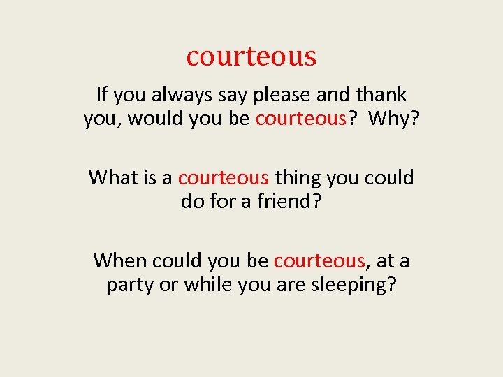 courteous If you always say please and thank you, would you be courteous? Why?