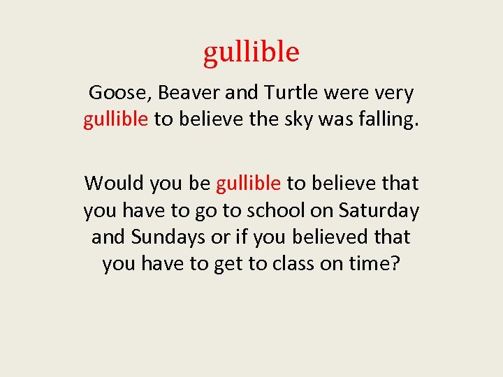 gullible Goose, Beaver and Turtle were very gullible to believe the sky was falling.