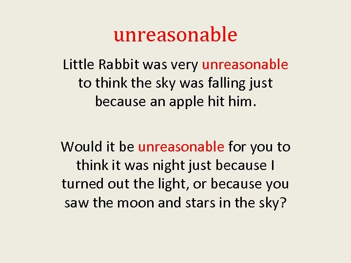 unreasonable Little Rabbit was very unreasonable to think the sky was falling just because