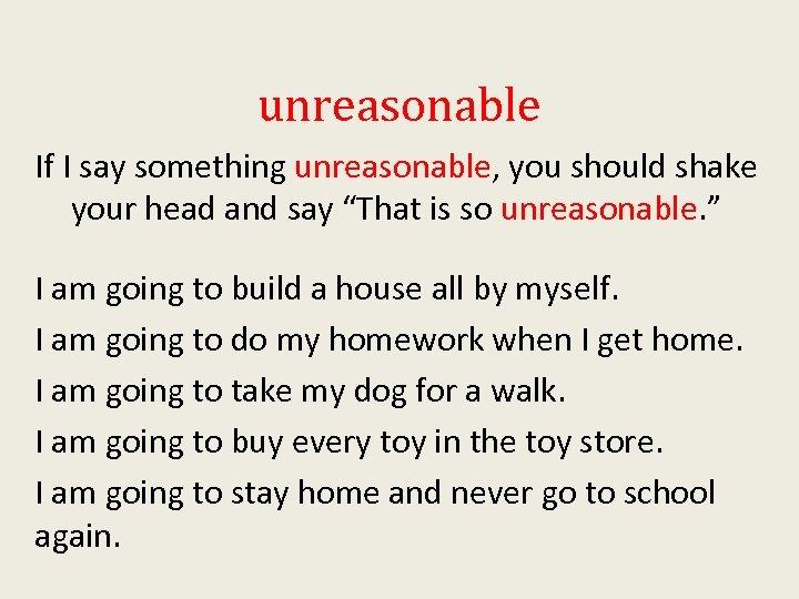 """unreasonable If I say something unreasonable, you should shake your head and say """"That"""