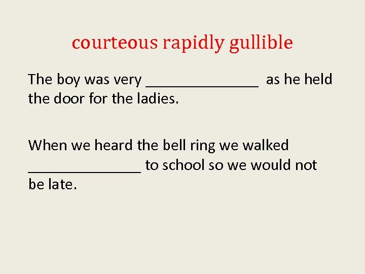 courteous rapidly gullible The boy was very _______ as he held the door for