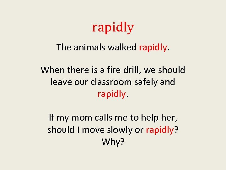 rapidly The animals walked rapidly. When there is a fire drill, we should leave