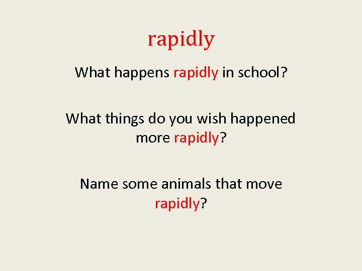 rapidly What happens rapidly in school? What things do you wish happened more rapidly?