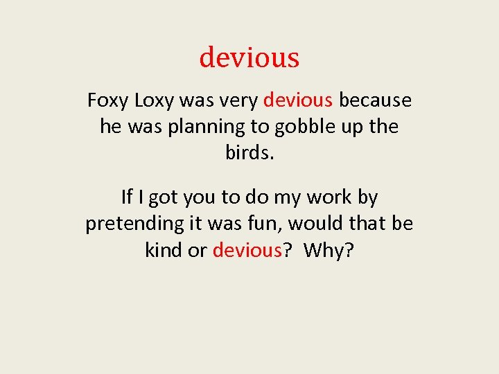 devious Foxy Loxy was very devious because he was planning to gobble up the