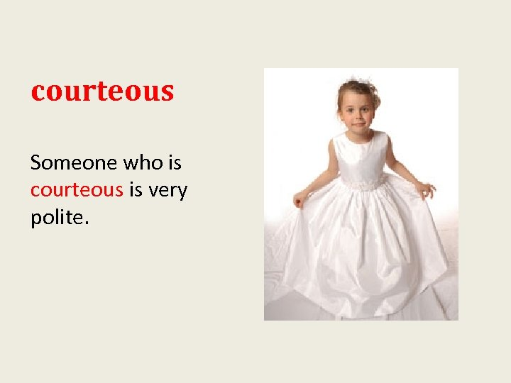 courteous Someone who is courteous is very polite.