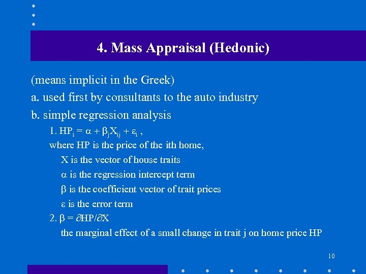 4. Mass Appraisal (Hedonic) (means implicit in the Greek) a. used first by consultants