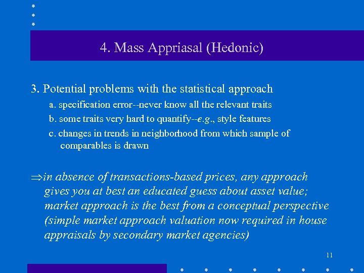 4. Mass Appriasal (Hedonic) 3. Potential problems with the statistical approach a. specification error--never
