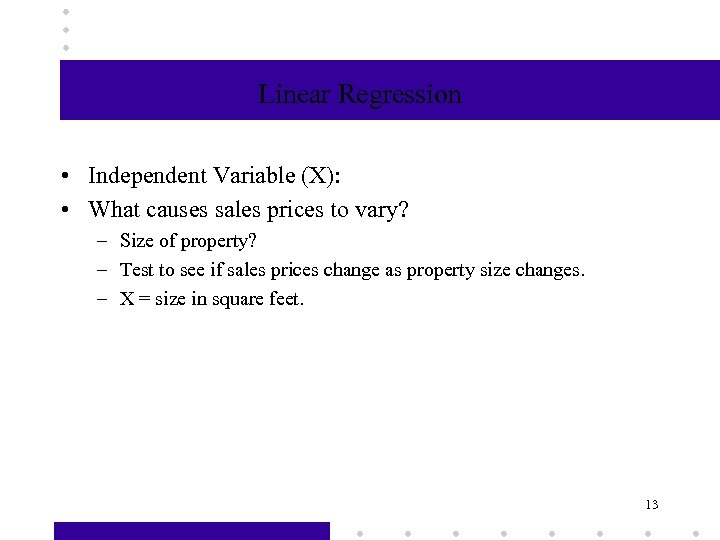 Linear Regression • Independent Variable (X): • What causes sales prices to vary? –