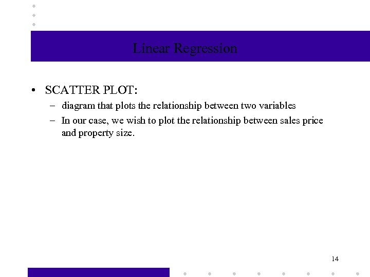 Linear Regression • SCATTER PLOT: – diagram that plots the relationship between two variables