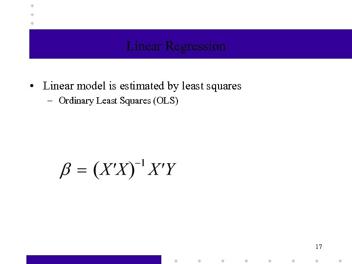 Linear Regression • Linear model is estimated by least squares – Ordinary Least Squares