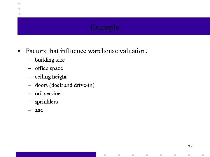 Example • Factors that influence warehouse valuation. – – – – building size office