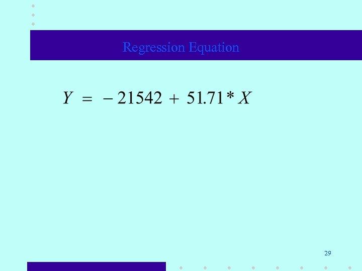 Regression Equation 29
