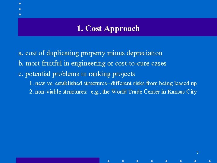 1. Cost Approach a. cost of duplicating property minus depreciation b. most fruitful in