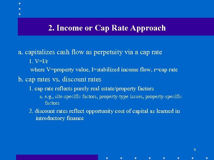 2. Income or Cap Rate Approach a. capitalizes cash flow as perpetuity via a