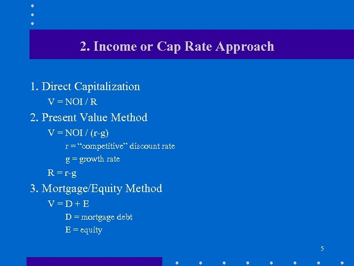 2. Income or Cap Rate Approach 1. Direct Capitalization V = NOI / R