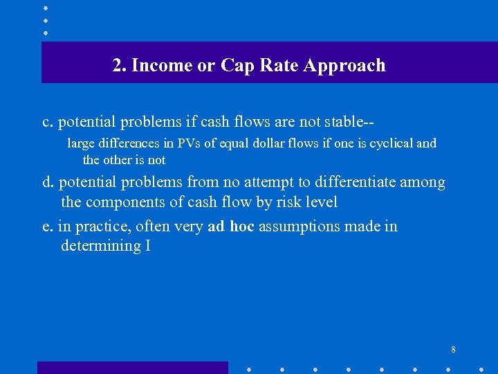 2. Income or Cap Rate Approach c. potential problems if cash flows are not
