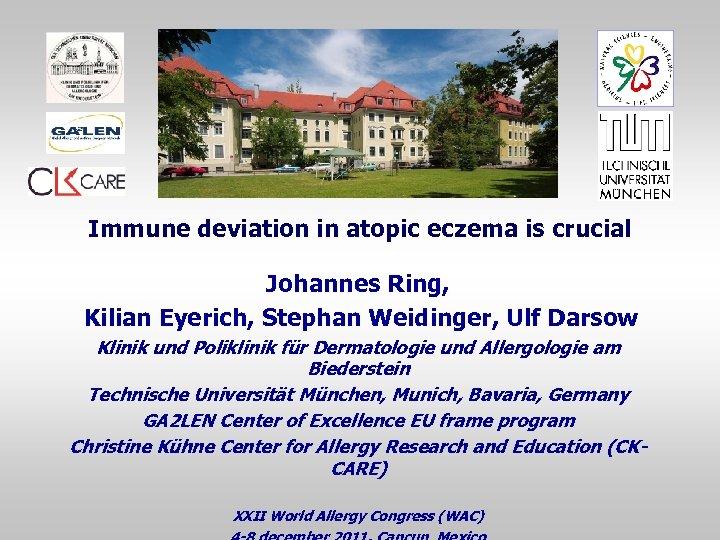 Immune deviation in atopic eczema is crucial Johannes Ring, Kilian Eyerich, Stephan Weidinger, Ulf