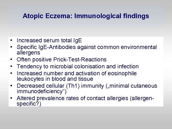 Atopic Eczema: Immunological findings • Increased serum total Ig. E • Specific Ig. E-Antibodies