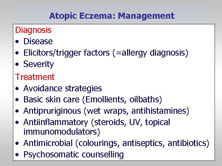 Atopic Eczema: Management Diagnosis • Disease • Elicitors/trigger factors (=allergy diagnosis) • Severity Treatment
