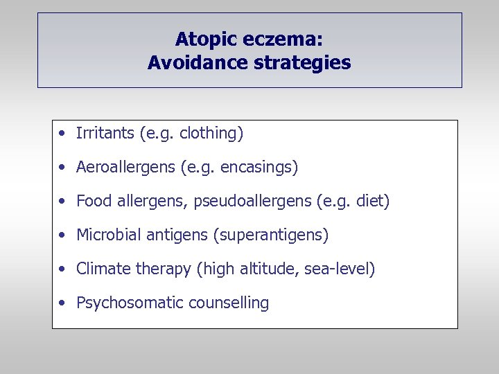 Atopic eczema: Avoidance strategies • Irritants (e. g. clothing) • Aeroallergens (e. g. encasings)