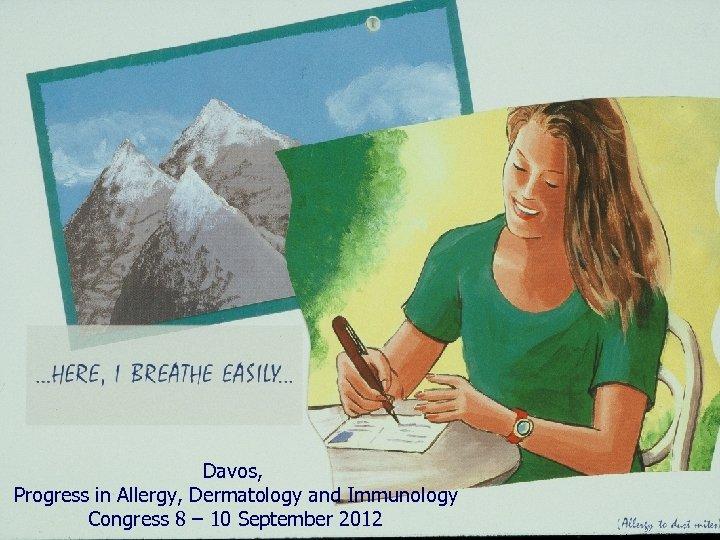 Davos, Progress in Allergy, Dermatology and Immunology Congress 8 – 10 September 2012