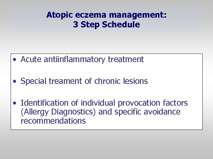 Atopic eczema management: 3 Step Schedule • Acute antiinflammatory treatment • Special treament of
