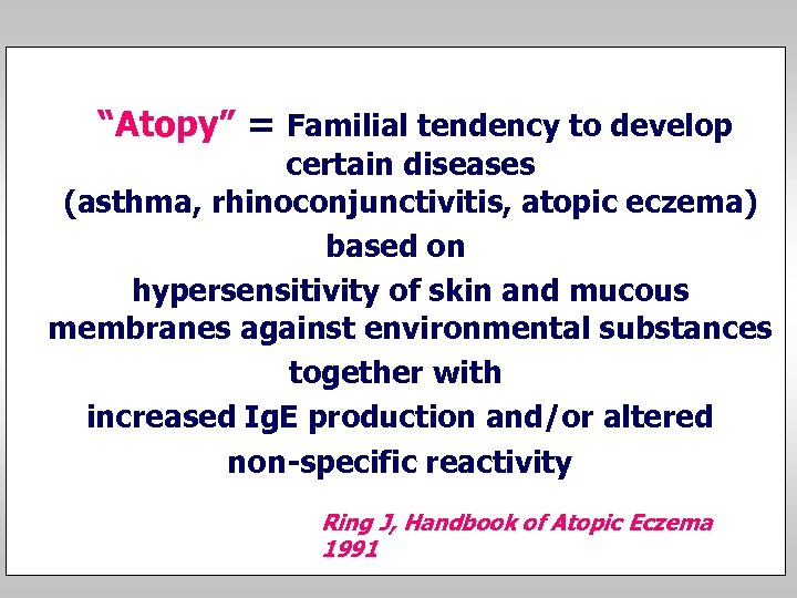 """Atopy"" = Familial tendency to develop certain diseases (asthma, rhinoconjunctivitis, atopic eczema) based on"