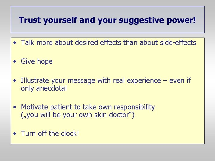 Trust yourself and your suggestive power! • Talk more about desired effects than about