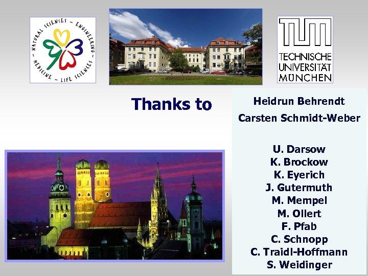 Thanks to Heidrun Behrendt Carsten Schmidt-Weber U. Darsow K. Brockow K. Eyerich J. Gutermuth