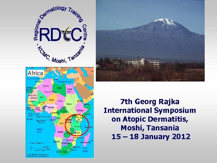 7 th Georg Rajka International Symposium on Atopic Dermatitis, Moshi, Tansania 15 – 18