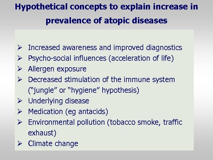 Hypothetical concepts to explain increase in prevalence of atopic diseases Ø Ø Ø Ø