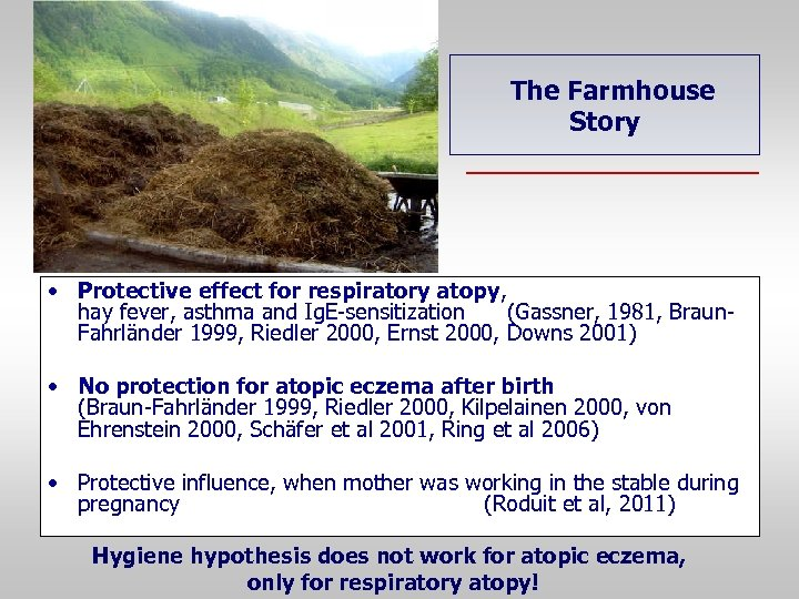 The Farmhouse Story • Protective effect for respiratory atopy, hay fever, asthma and Ig.