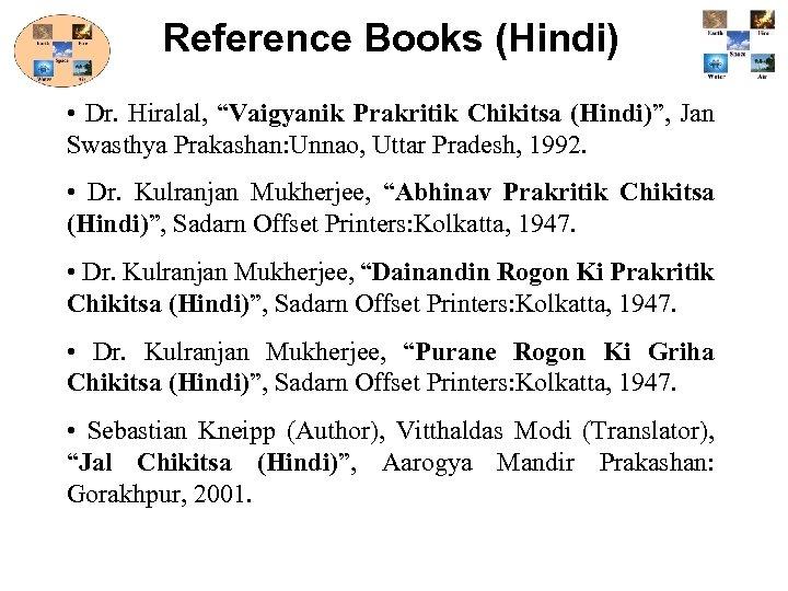 "Reference Books (Hindi) • Dr. Hiralal, ""Vaigyanik Prakritik Chikitsa (Hindi)"", Jan Swasthya Prakashan: Unnao,"