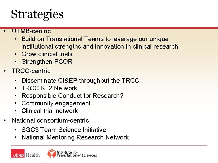 Strategies • UTMB-centric • Build on Translational Teams to leverage our unique institutional strengths