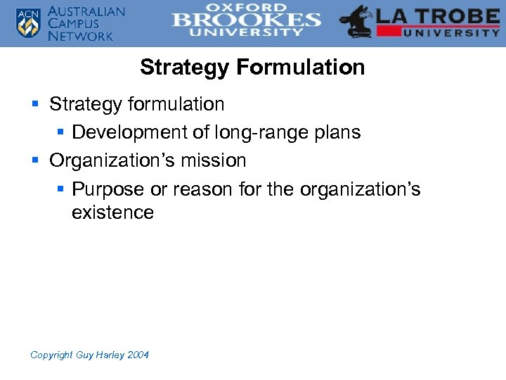 Strategy Formulation § Strategy formulation § Development of long-range plans § Organization's mission §