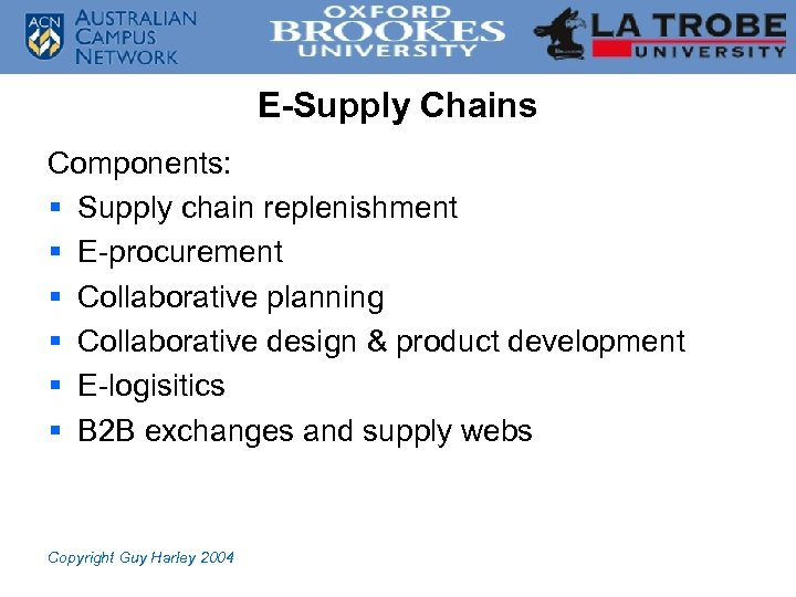 E-Supply Chains Components: § Supply chain replenishment § E-procurement § Collaborative planning § Collaborative