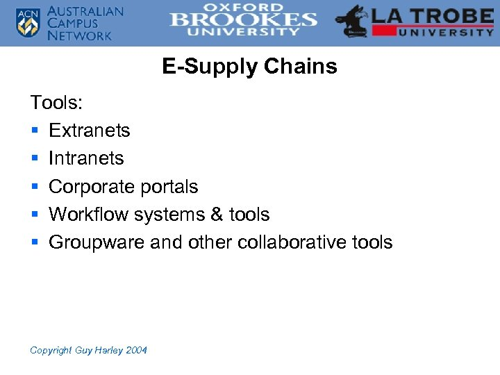 E-Supply Chains Tools: § Extranets § Intranets § Corporate portals § Workflow systems &