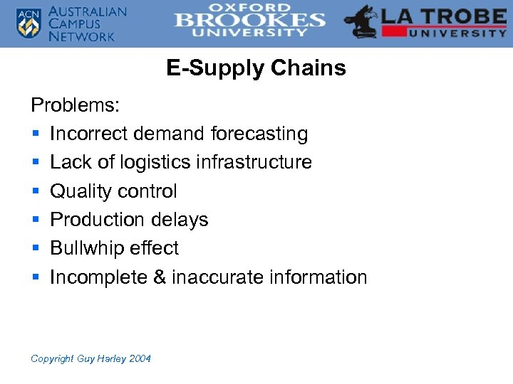 E-Supply Chains Problems: § Incorrect demand forecasting § Lack of logistics infrastructure § Quality