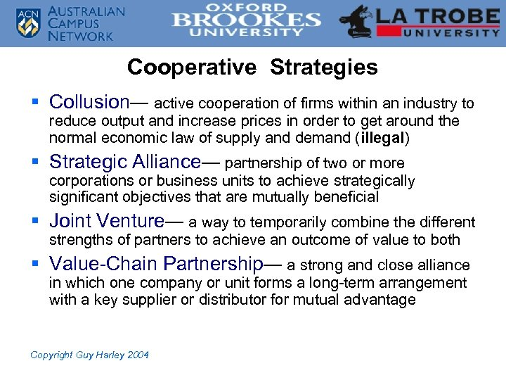 Cooperative Strategies § Collusion— active cooperation of firms within an industry to reduce output