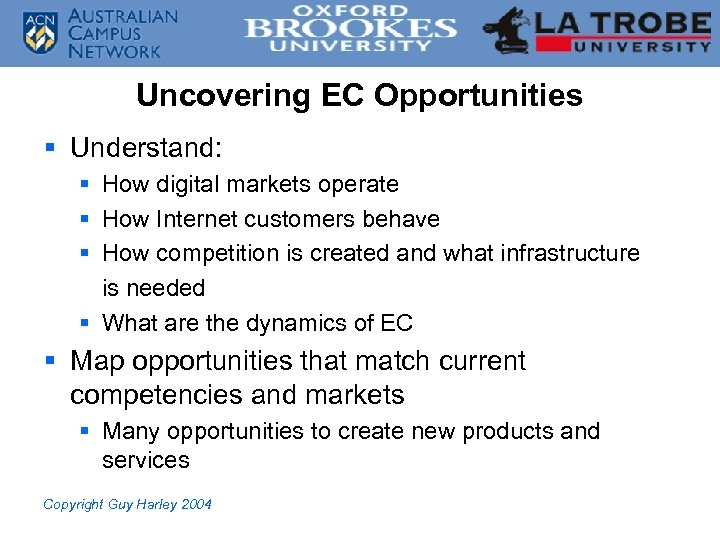 Uncovering EC Opportunities § Understand: § How digital markets operate § How Internet customers