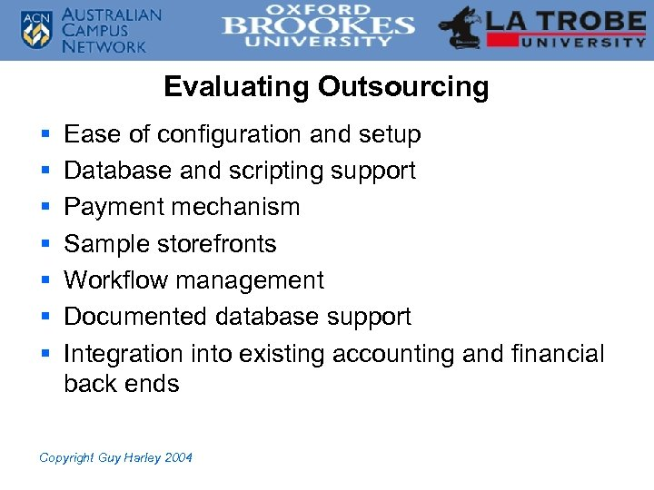 Evaluating Outsourcing § § § § Ease of configuration and setup Database and scripting