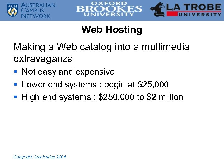Web Hosting Making a Web catalog into a multimedia extravaganza § Not easy and