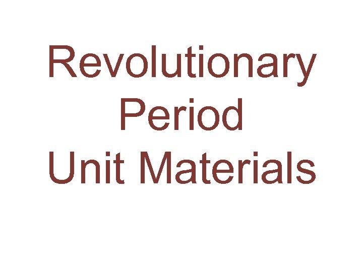 Revolutionary Period Unit Materials