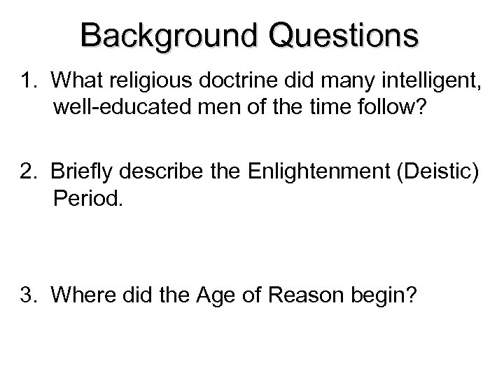 Background Questions 1. What religious doctrine did many intelligent, well-educated men of the time