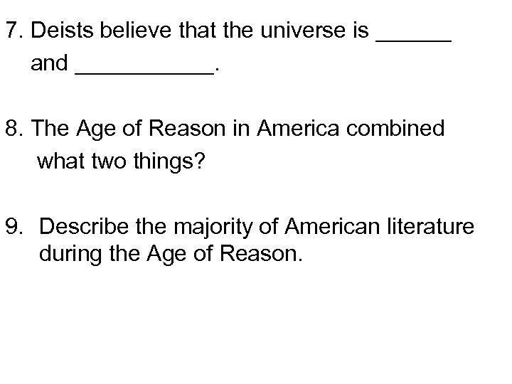 7. Deists believe that the universe is ______ and ______. 8. The Age of
