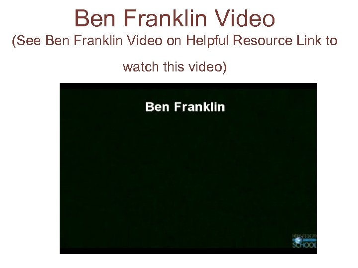 Ben Franklin Video (See Ben Franklin Video on Helpful Resource Link to watch this