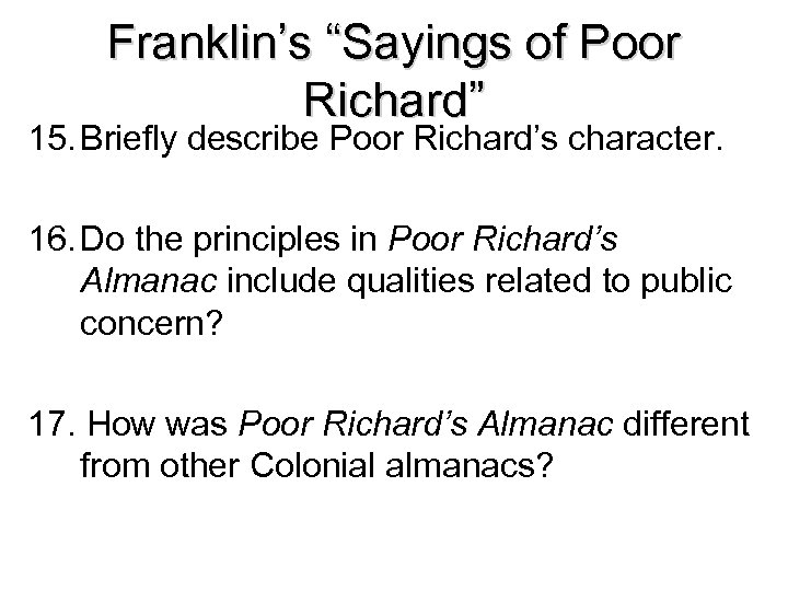"""Franklin's """"Sayings of Poor Richard"""" 15. Briefly describe Poor Richard's character. 16. Do the"""