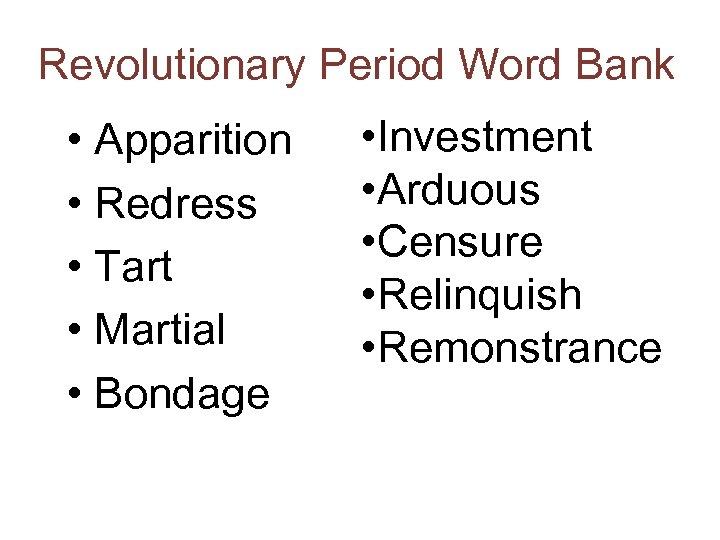 Revolutionary Period Word Bank • Apparition • Redress • Tart • Martial • Bondage