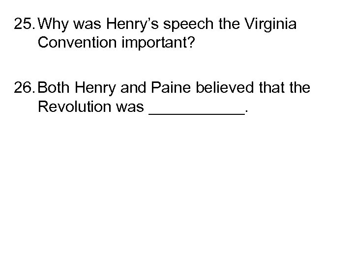 25. Why was Henry's speech the Virginia Convention important? 26. Both Henry and Paine